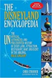 Disneyland Encyclopedia, The: The Unofficial, Unauthorized, and Unprecedented History of Every Land, Attraction, Restaurant, Shop, and Event in
