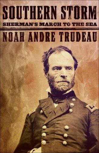 By Noah Andre Trudeau: Southern Storm: Sherman's March to the Sea