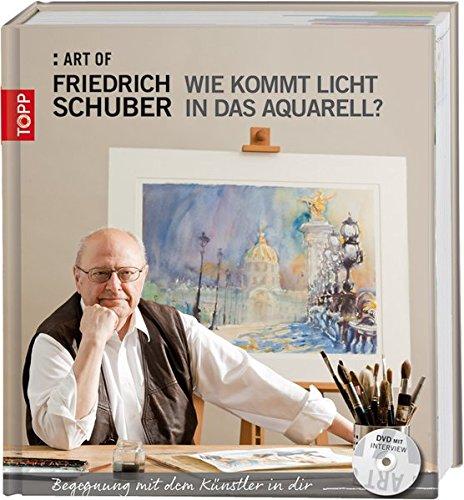 Art of Schuber: Wie kommt das Licht ins Aquarell?: ^Begegnungen mit dem Künstler in dir