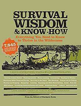 Survival Wisdom & Know How: Everything You Need to Know to Thrive in the Wilderness by [CC The Editors of Stackpole Books]