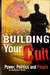 Building Your Cult: Power, Politics and People Kindle Edition