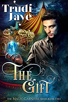 The Gift (The Magic Carnival Book 2) by [Jaye, Trudi]