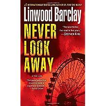 Never Look Away: A Thriller