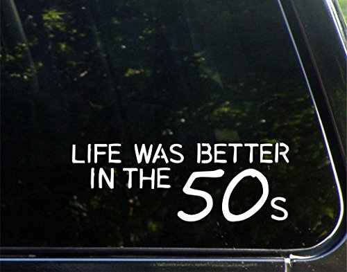 life-was-better-in-the-50s-8-3-4-x-3-vinyl-die-cut-decal-bumper-sticker-for-windows-cars-trucks-lapt