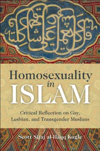 Homosexuality in Islam: Critical Reflection on Gay, Lesbian, and Transgender Muslims