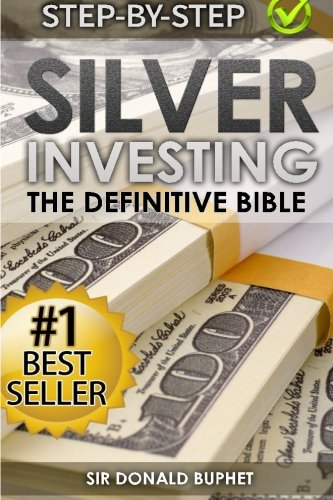 Silver Investing: The Definitive Bible (Why in 2015 the time for silver is now and how to get Rich selling silver)