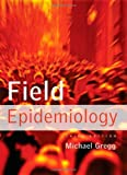 By Michael Gregg - Field Epidemiology: 3rd (third) Edition