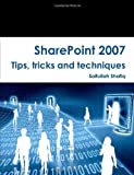 Sharepoint 2007 Tips, Tricks and Techniques, Saifullah Shafiq and Sadia Younas, 0557250897