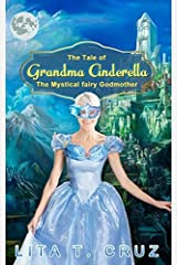 The Tale of Grand Ma Cinderella: The Mystical Fairy Godmother Paperback