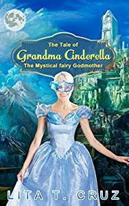 The Tale of Grand Ma Cinderella: The Mystical Fairy Godmother