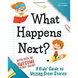 What Happens Next: A Kids' Guide to Writing Great Stories