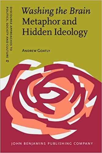 Book Washing the Brain - Metaphor and Hidden Ideology (Discourse Approaches to Politics, Society and Culture)