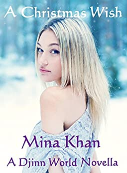 A Christmas Wish (A Djinn World Novella) by [Khan, Mina]