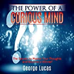 The Power of a Curious Mind: The Secrets to Master Your Thoughts and Become a Winner! | George Lucas