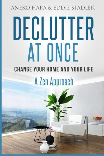 Declutter: Change your Home and your Life at once. Declutter: A Zen Approach PDF
