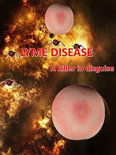 Lyme Disease - LYME Disease - A Killer in Disguise