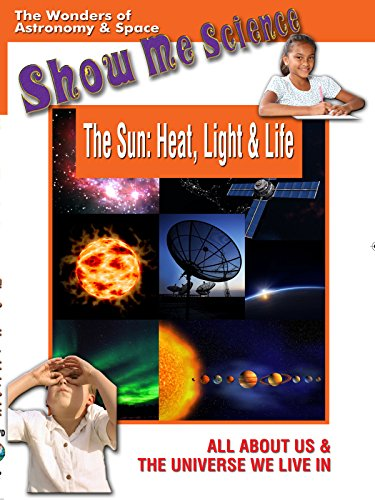 Astronomy and Space The Sun: Heat, Light and Life - Show Me Science