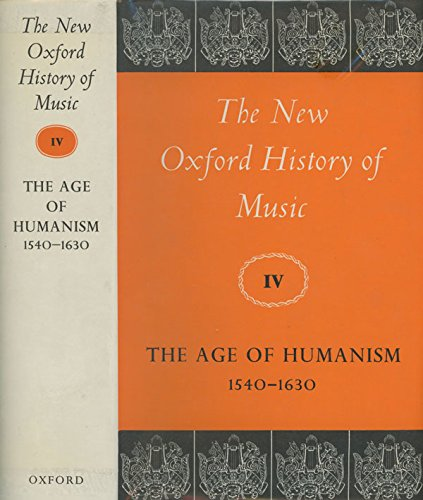 The Age of Humanism, 1540-1630 (New Oxford History of Music, Volume 4)