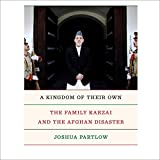 A Kingdom of Their Own: The Family Karzai and the Afghan Disaster