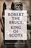 img - for Robert the Bruce, King of Scots by Ronald McNair Scott (2014-08-01) book / textbook / text book