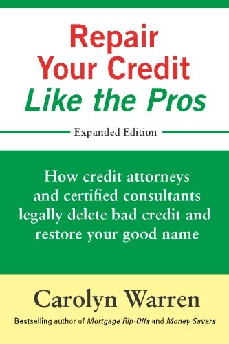 Repair Your Credit Like The Pros  How Credit Attorneys And Certified Consultants Legally Delete Bad Credit And Restore Your Good Name
