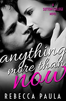 Anything More Than Now (Sutton College Book 2) by [Paula, Rebecca]