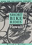 Short Bike Rides in Hawaii, William L. Walters, 0762701161