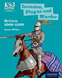 Key Stage 3 History by Aaron Wilkes: Invasion, Plague and Murder: Britain 1066-1509 Student Book (Ks3 History)