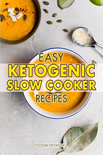 Easy Ketogenic Slow Cooker Recipes: Set and Forget Crockpot / Slow Cooker Ketogenic Cookbook by Food48 Network