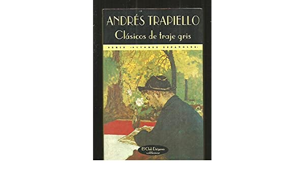 Clásicos de traje gris: ANDRES TRAPIELLO: 9788477021827 ...