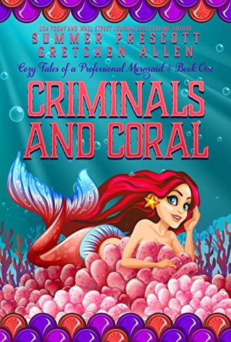 Criminals and Coral (Cozy Tales of a Professional Mermaid Book 1) by [Prescott, Summer, Allen, Gretchen]