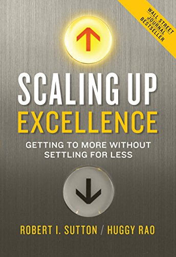 Scaling Up Excellence: Getting to More Without Settling for Less [Robert I. Sutton - Huggy Rao] (Tapa Dura)