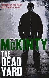 The Dead Yard: DEAD Trilogy (Dead Trilogy 2) by McKinty, Adrian (2009) Paperback