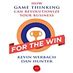 For the Win: How Game Thinking Can Revolutionize Your Business | Kevin Werbach,Dan Hunter