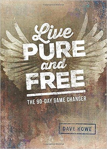 Live Pure and Free: Dave Howe: 9781939881168: Amazon com: Books