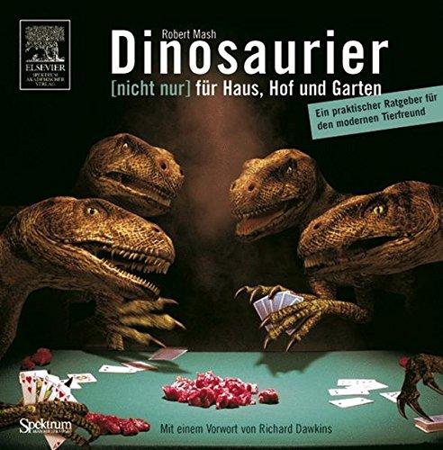 Dinosaurier [nicht nur] für Haus, Hof und Garten: Ein praktischer Ratgeber für den modernen Tierfreund. Mit einem Vorwort von Richard Dawkins