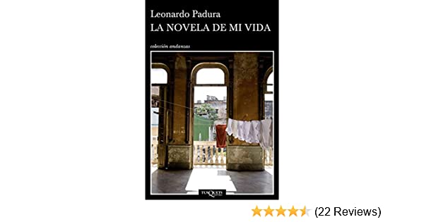 Amazon.com: La novela de mi vida (Volumen independiente nº 1) (Spanish Edition) eBook: Leonardo Padura: Kindle Store