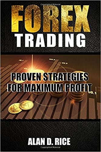 Forex Trading Proven Strategies For Maximum Profit Amazon De Alan -