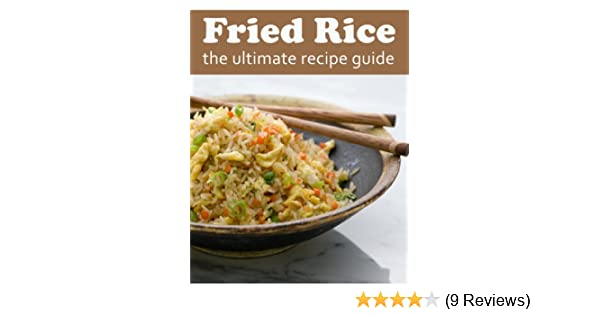 Fried Rice :The Ultimate Recipe Guide