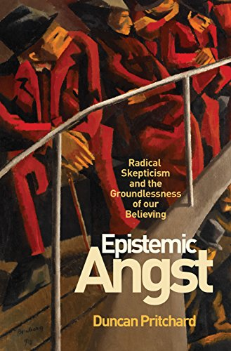 Download Epistemic Angst: Radical Skepticism and the Groundlessness of Our Believing (Soochow University Lectures in Philosophy) Pdf