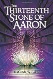 The Thirteenth Stone of Aaron, KaCinderly Baker, 149443430X