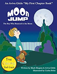 "Moon Jump: The Boy Who Bounced to the Moon (Aviva Gittle eBooks ""My First Chapter"" Book) (Volume 1)"