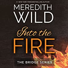 Into the Fire | Livre audio Auteur(s) : Meredith Wild Narrateur(s) : Stephanie Wyles, Brian Pallino