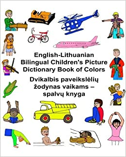 English-Lithuanian Bilingual Children's Picture Dictionary Book of Colors (FreeBilingualBooks.com) [1/21/2017] Richard Carlson Jr.