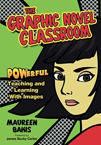 The Graphic Novel Classroom: POWerful Teaching and Learning With Images (NULL)