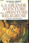 La grande aventure de la peinture religieuse, le sacre et sa representation par Brion