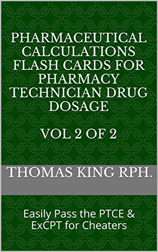 Pharmaceutical Calculations Flash Cards for Pharmacy Technician Drug Dosage  Vol 2 of 2: Easily Pass the PTCE & ExCPT for Cheaters