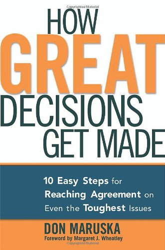 Download How Great Decisions Get Made: 10 Easy Steps for Reaching Agreement  on Even the Toughest Issues pdf epub