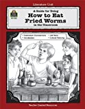 A Guide for Using How to Eat Fried Worms in the Classroom, Thomas Rockwell and Jane Denton, 1557348162