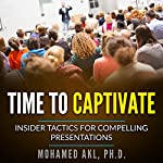Time to Captivate: Insider Tactics for Compelling Presentations | Mohamed Akl